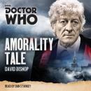 Doctor Who: Amorality Tale: A 3rd Doctor novelisation Audiobook