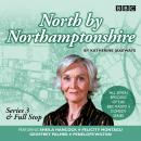 North by Northamptonshire: Series 3 & Full Stop: The BBC Radio 4 comedy series, Katherine Jakeways