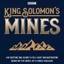 King Solomon's Mines: BBC Radio 4 full-cast dramatisation Audiobook