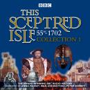 This Sceptred Isle: Collection 1: 55BC - 1702: The Classic BBC Radio History Audiobook