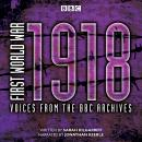First World War: 1918: Voices from the BBC Archive, Sarah Kilgarriff