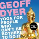 Yoga for People Who Can't Be Bothered to Do It Audiobook