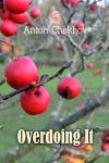 Overdoing It (Chekhov Stories), Anton Chekhov