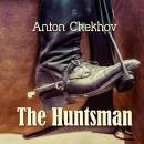 The Huntsman (Chekhov Stories) Audiobook