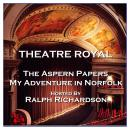 Theatre Royal - The Aspern Papers & My Adventure in Norfolk : Episode 16 Audiobook