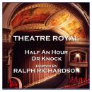 Theatre Royal - Half An Hour & Dr Knock : Episode 15 Audiobook