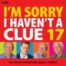 Im Sorry I Havent A Clue 17: The Award-Winning BBC Radio 4 Comedy Audiobook