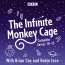 Infinite Monkey Cage: The Complete Series 10-13, Robin Ince, Brian Cox
