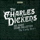 The Charles Dickens BBC Radio Drama Collection: The Early Years: Seven BBC Radio full-cast dramatisa Audiobook