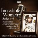 Incredible Women: Series 1-6: The BBC Radio 4 spoof documentary series Audiobook