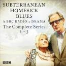 Subterranean Homesick Blues: The Complete Series 1-3: A BBC Radio 4 drama Audiobook