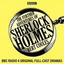 The Further Adventures of Sherlock Holmes: 15 BBC Radio 4 original full-cast dramas Audiobook
