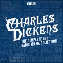 Charles Dickens BBC Radio Drama Collection: 15 BBC Radio 4 full-cast dramatisations, Charles Dickens