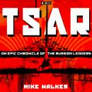 Tsar: An epic chronicle of the Russian leaders: Eleven BBC Radio 4 dramas Audiobook