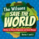 The Wilsons Save the World: Series 1 and 2: The BBC Radio 4 comedy Audiobook