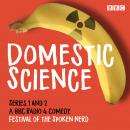Domestic Science: Series 1 and 2: The BBC Radio 4 comedy Audiobook