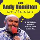 Andy Hamilton Sort of Remembers: Series 1 and 2: BBC Radio 4 stand-up comedy Audiobook