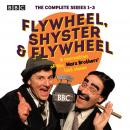 Flywheel, Shyster and Flywheel: The Complete Series 1-3: A recreation of the Marx Brothers' lost sho Audiobook