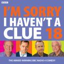 I'm Sorry I Haven't A Clue 18: The award-winning BBC Radio 4 comedy Audiobook