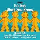 It's Not What You Know: Series 1-5: The BBC Radio 4 comedy panel show Audiobook