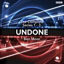 Undone: The Complete Series 1-3: The BBC Radio 4 sci-fi comedy Audiobook