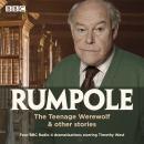 Rumpole: The Teenage Werewolf & other stories: Four BBC Radio 4 dramatisations Audiobook