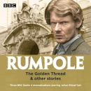 Rumpole: The Golden Thread & other stories: Three BBC Radio 4 dramatisations, John Clifford Mortimer