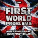 First World Problems: A full-cast dystopian thriller Audiobook