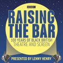 Raising the Bar: 100 Years of Black British Theatre and Screen Audiobook
