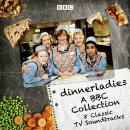 Dinnerladies: A BBC Collection: 8 selected episodes from the favourite comedy series Audiobook
