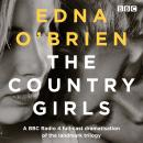 The Country Girls: A BBC Radio 4 full-cast dramatisation of the landmark trilogy Audiobook