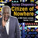Daliso Chaponda: Citizen of Nowhere: Series 1 and 2 Audiobook