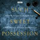 Such Sweet Possession: The Life and Loves of Anne Lister: A BBC Radio 4 dramatisation Audiobook