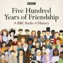 Five Hundred Years of Friendship: A BBC Radio 4 History, Thomas Dixon