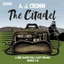 The Citadel: Series 1-6: A BBC Radio full-cast drama Audiobook