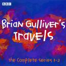 Brian Gulliver's Travels: The Complete Series 1-2 Audiobook