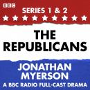 The Republicans: A collection of six BBC Radio 4 dramatisations following the political swings of th Audiobook