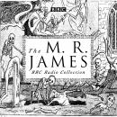 The M. R. James BBC Radio Collection: Dramatisations and readings of his classic ghost stories Audiobook