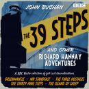 39 Steps and Other Richard Hannay Adventures: A BBC Radio collection of full-cast dramatisations, John Buchan