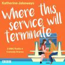 Where This Service Will Terminate: A BBC Radio 4 Comedy Drama Audiobook