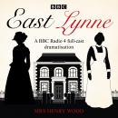 East Lynne: A BBC Radio 4 full-cast dramatisation Audiobook