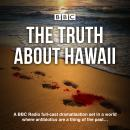 The Truth About Hawaii: A full-cast BBC radio drama Audiobook