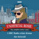 Unofficial Rosie: The Complete Series 1 and 2: A BBC Radio crime drama Audiobook