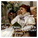 The Female Poets of the Nineteenth Century - Volume 1 Audiobook