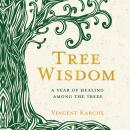 Tree Wisdom: A Year of Healing Among the Trees Audiobook