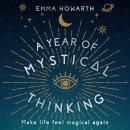 A Year of Mystical Thinking: Make Life Feel Magical Again Audiobook