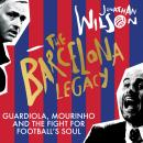 The Barcelona Legacy: Guardiola, Mourinho and the Fight For Football's Soul Audiobook