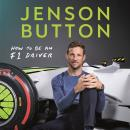 How To Be An F1 Driver: My Guide To Life In The Fast Lane, Jenson Button