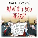 Haven't You Heard?: Gossip, power, and how politics really works, Marie Le Conte