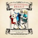 William Shakespeare's Brexit: A Political Sh*tstorm in Five Acts Audiobook
